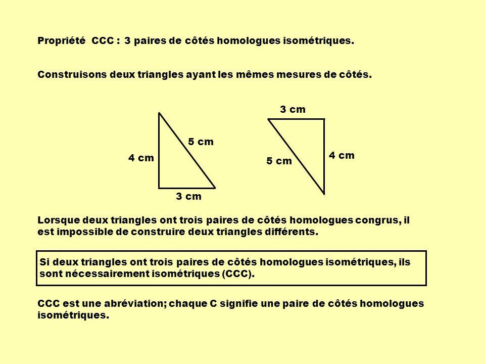 Propriété CCC : 3 paires de côtés homologues isométriques. Construisons deux triangles ayant les mêmes mesures de côtés.