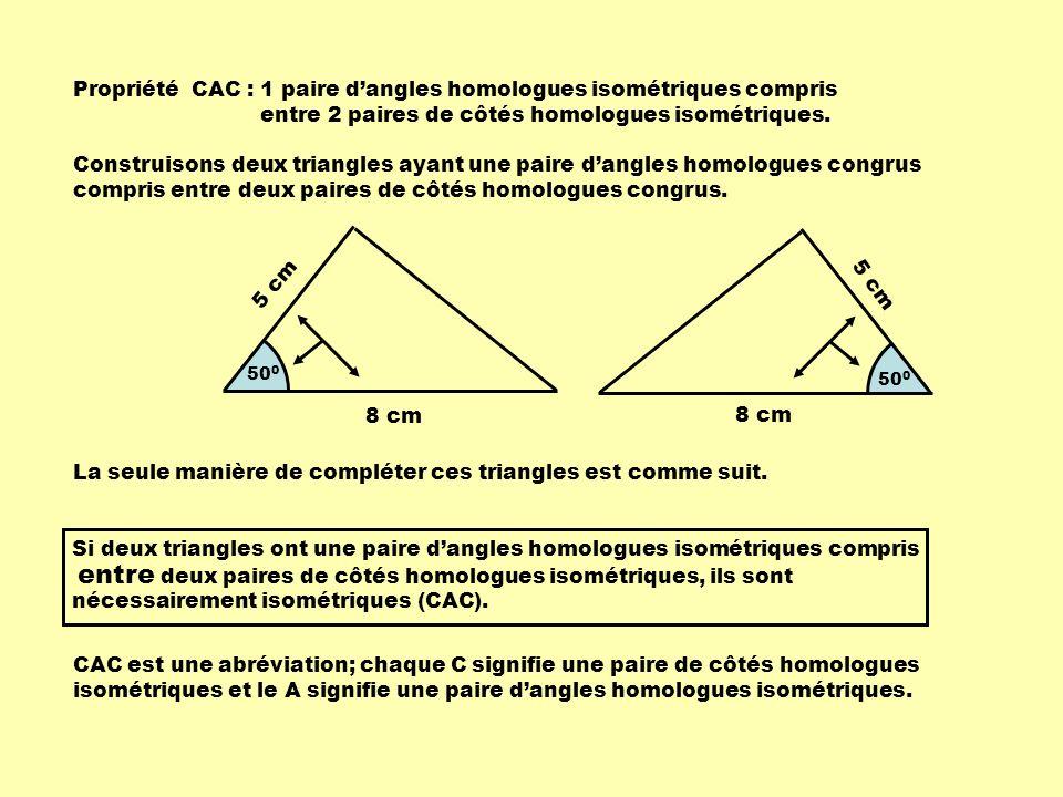 Propriété CAC : 1 paire d'angles homologues isométriques compris entre 2 paires de côtés homologues isométriques.