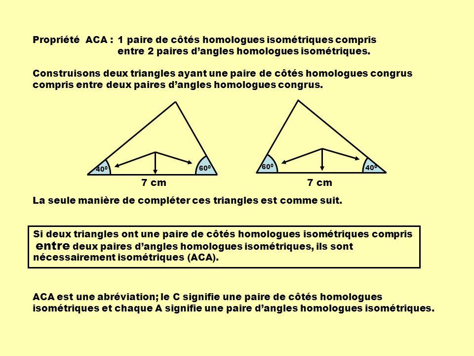 Propriété ACA : 1 paire de côtés homologues isométriques compris entre 2 paires d'angles homologues isométriques.