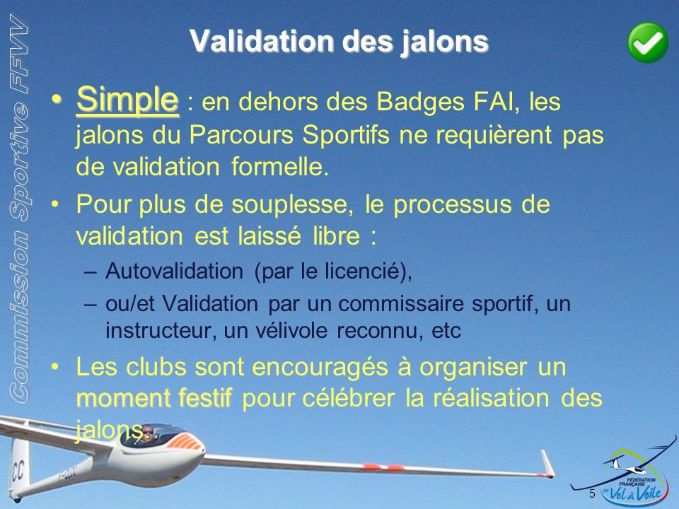 Validation des jalons Simple : en dehors des Badges FAI, les jalons du Parcours Sportifs ne requièrent pas de validation formelle.