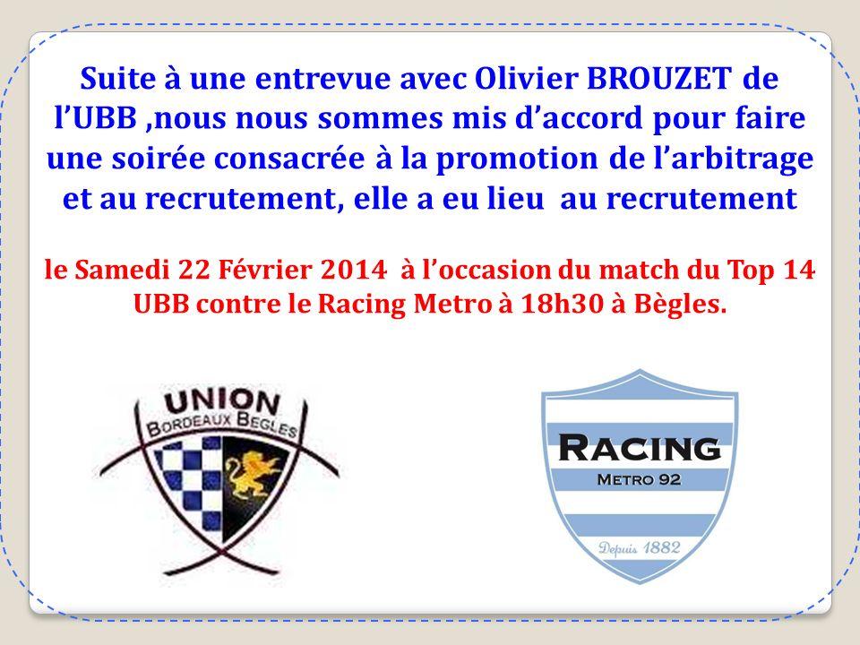 Suite à une entrevue avec Olivier BROUZET de l'UBB ,nous nous sommes mis d'accord pour faire une soirée consacrée à la promotion de l'arbitrage et au recrutement, elle a eu lieu au recrutement