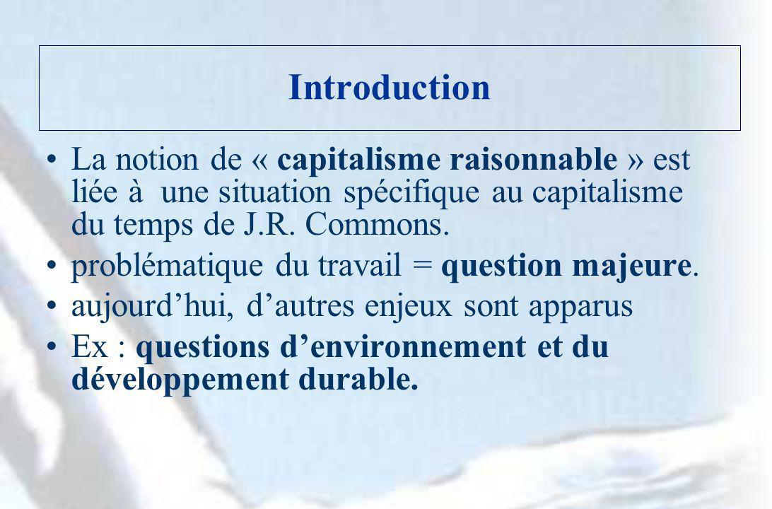 Introduction La notion de « capitalisme raisonnable » est liée à une situation spécifique au capitalisme du temps de J.R. Commons.