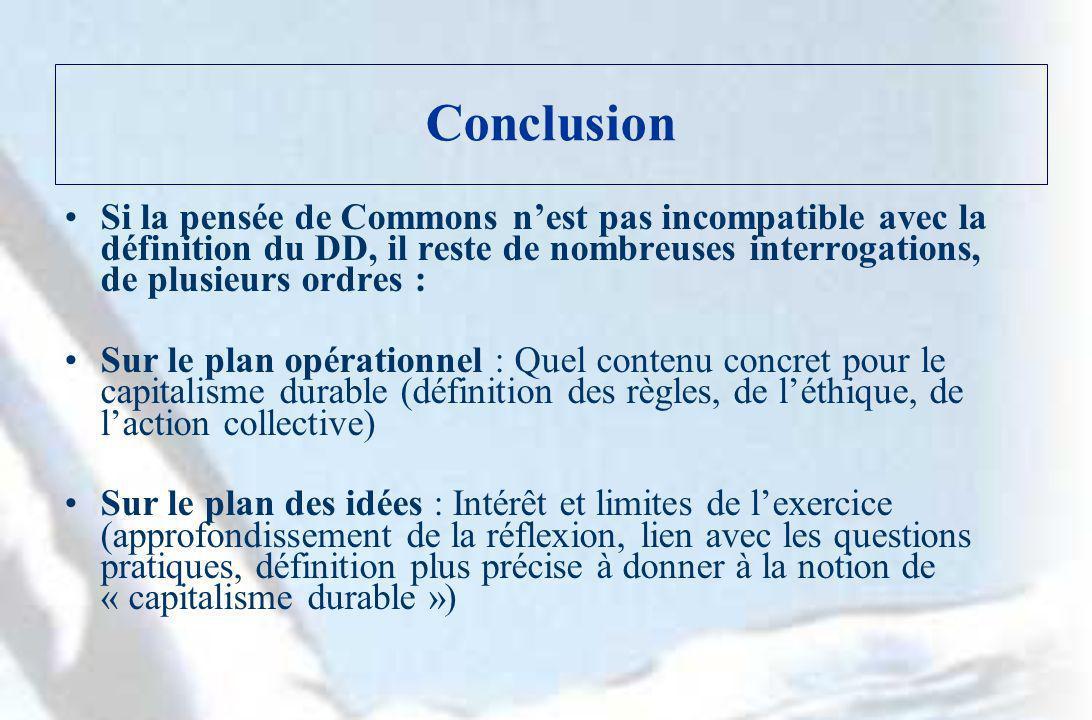 Conclusion Si la pensée de Commons n'est pas incompatible avec la définition du DD, il reste de nombreuses interrogations, de plusieurs ordres :