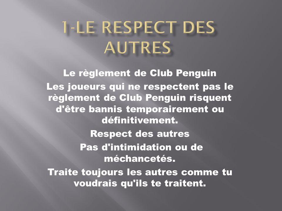 1-Le respect des autres Le règlement de Club Penguin