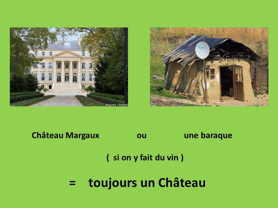Château Margaux ou une baraque