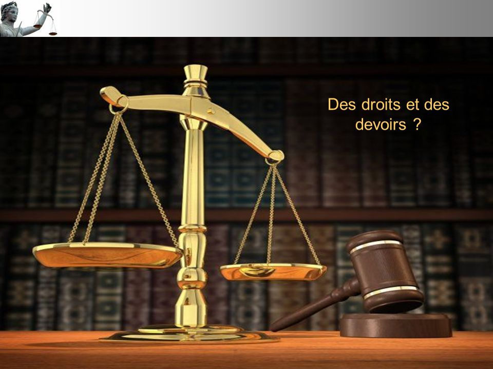 Des droits et des devoirs