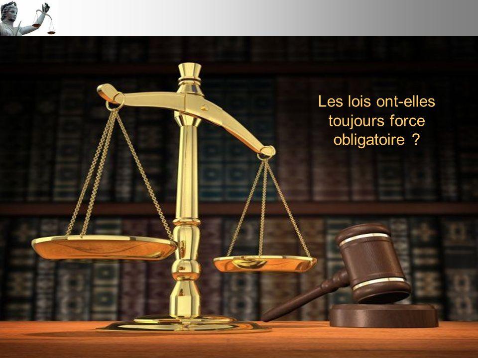 Les lois ont-elles toujours force obligatoire