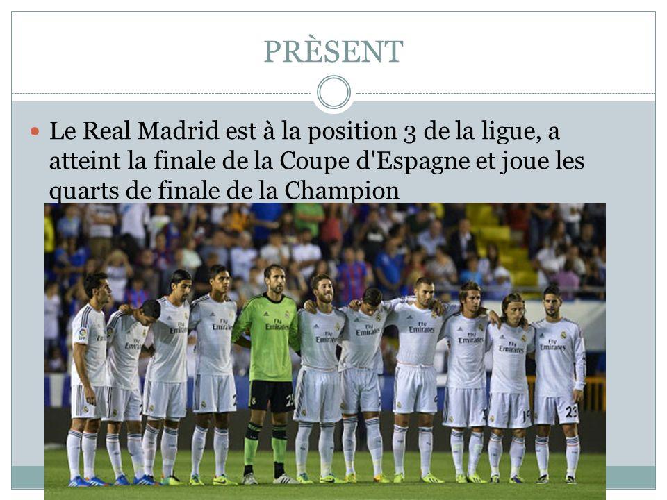 PRÈSENT Le Real Madrid est à la position 3 de la ligue, a atteint la finale de la Coupe d Espagne et joue les quarts de finale de la Champion.