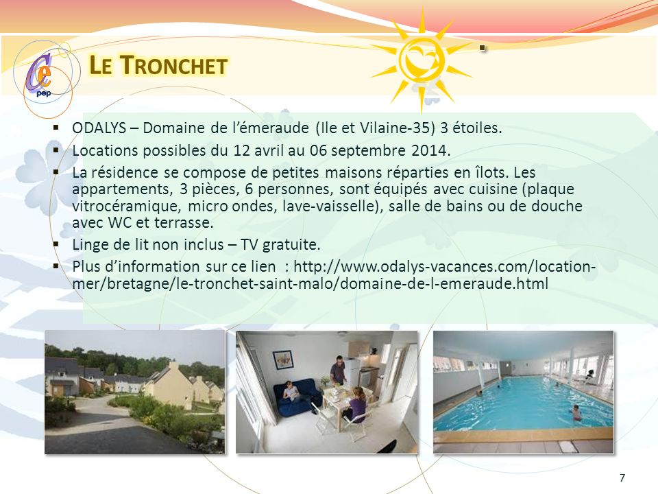 Le Tronchet pep. e. C. ODALYS – Domaine de l'émeraude (Ile et Vilaine-35) 3 étoiles. Locations possibles du 12 avril au 06 septembre 2014.