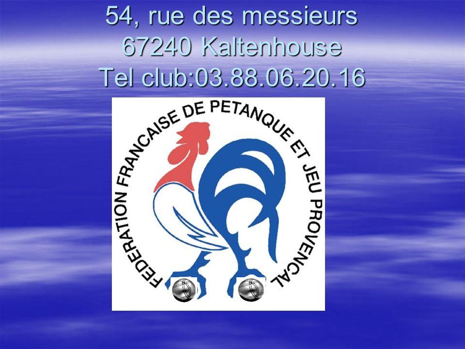 54, rue des messieurs 67240 Kaltenhouse Tel club:03.88.06.20.16