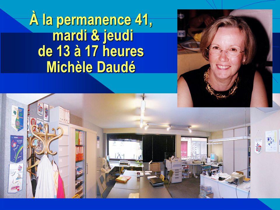 À la permanence 41, mardi & jeudi de 13 à 17 heures Michèle Daudé