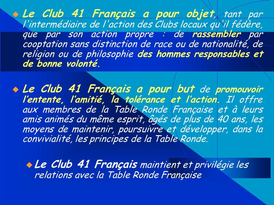 Le Club 41 Français a pour objet, tant par l intermédiaire de l action des Clubs locaux qu il fédère, que par son action propre : de rassembler par cooptation sans distinction de race ou de nationalité, de religion ou de philosophie des hommes responsables et de bonne volonté.