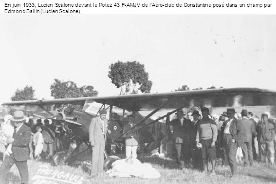 En juin 1933, Lucien Scalone devant le Potez 43 F-AMJV de l Aéro-club de Constantine posé dans un champ par Edmond Ballin (Lucien Scalone)