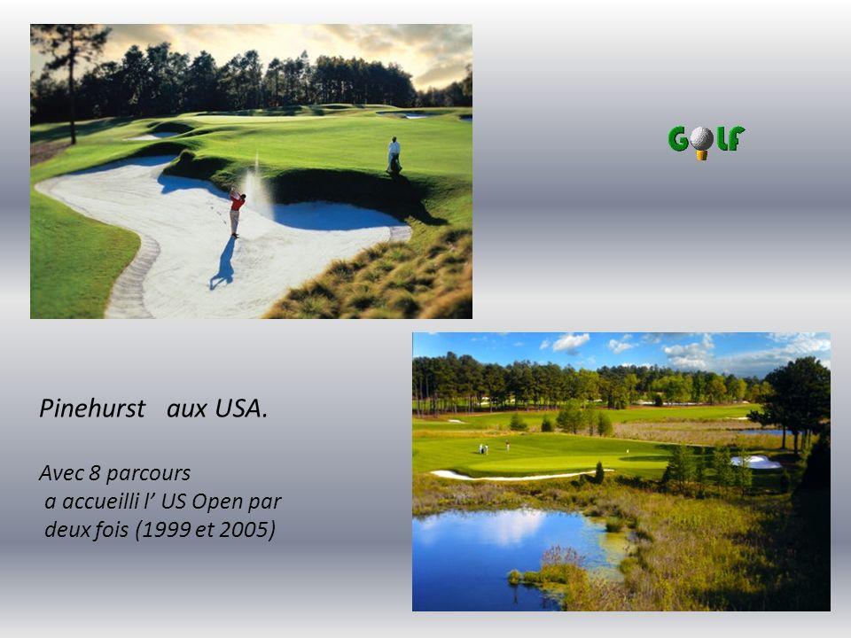 Pinehurst aux USA. Avec 8 parcours a accueilli l' US Open par