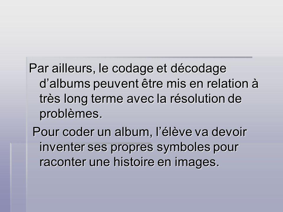Par ailleurs, le codage et décodage d'albums peuvent être mis en relation à très long terme avec la résolution de problèmes.
