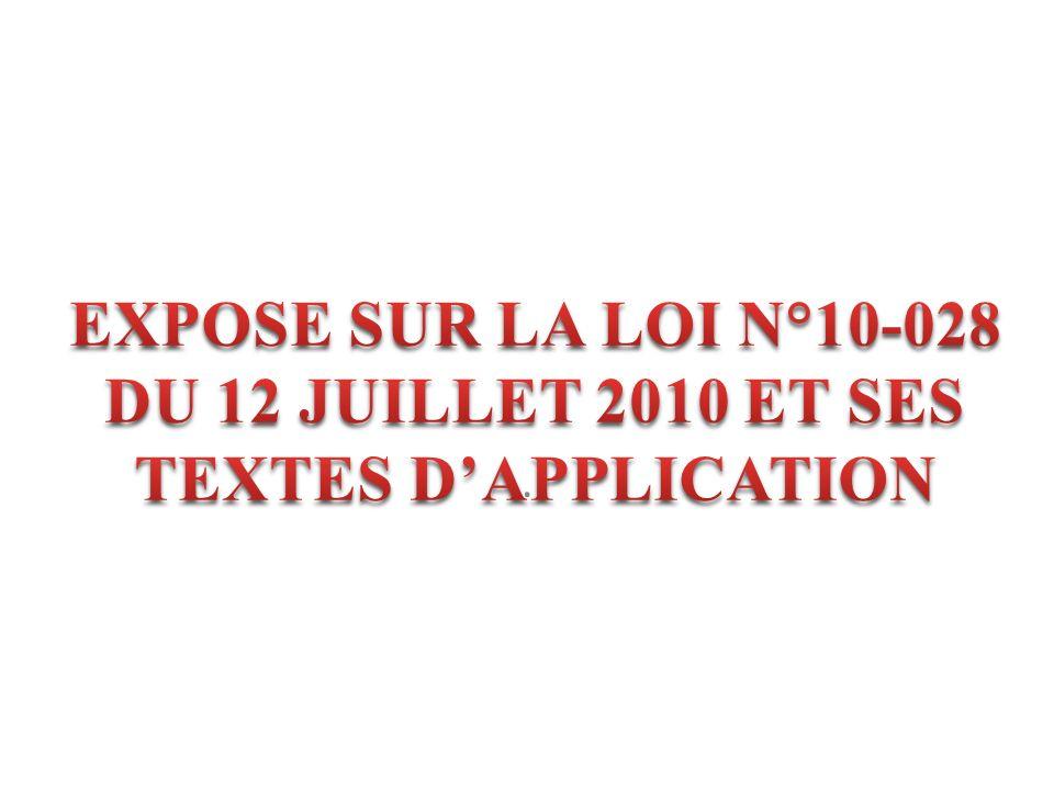 EXPOSE SUR LA LOI N°10-028 DU 12 JUILLET 2010 ET SES TEXTES D'APPLICATION