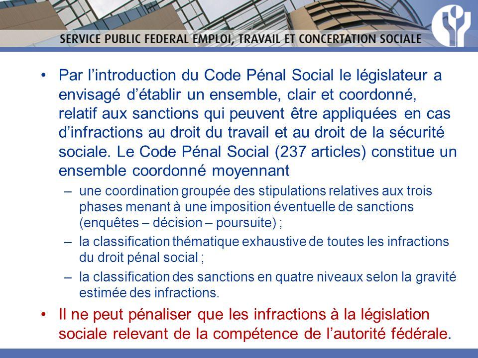 Par l'introduction du Code Pénal Social le législateur a envisagé d'établir un ensemble, clair et coordonné, relatif aux sanctions qui peuvent être appliquées en cas d'infractions au droit du travail et au droit de la sécurité sociale. Le Code Pénal Social (237 articles) constitue un ensemble coordonné moyennant