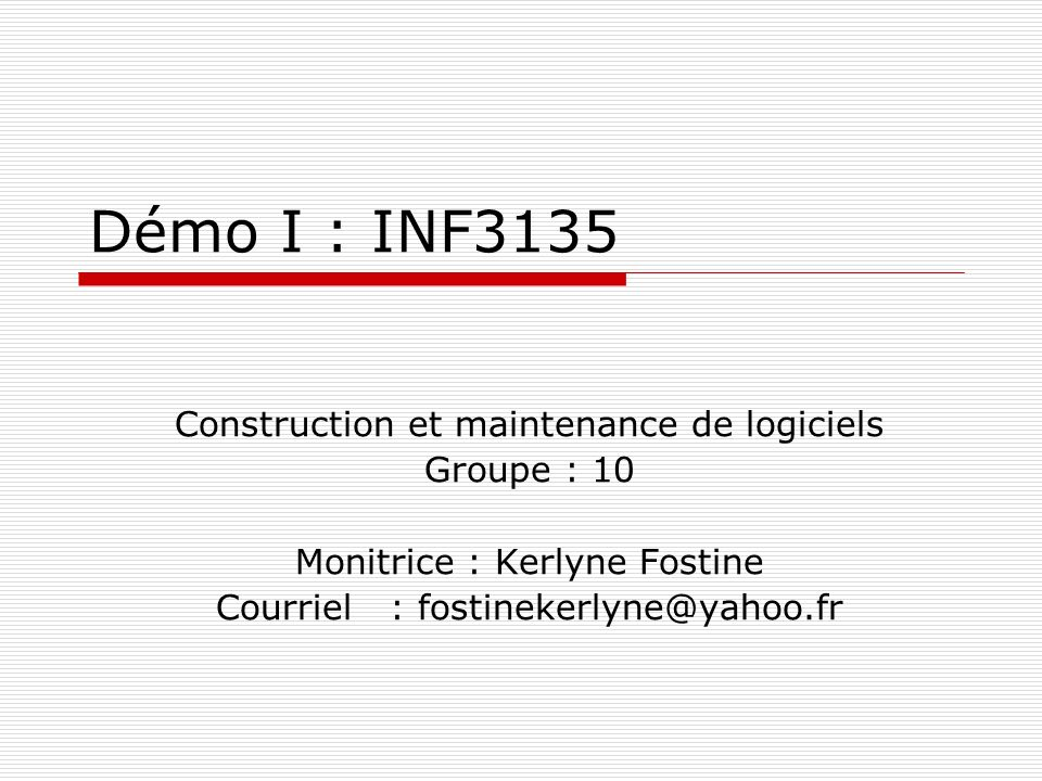 Démo I : INF3135 Construction et maintenance de logiciels Groupe : 10