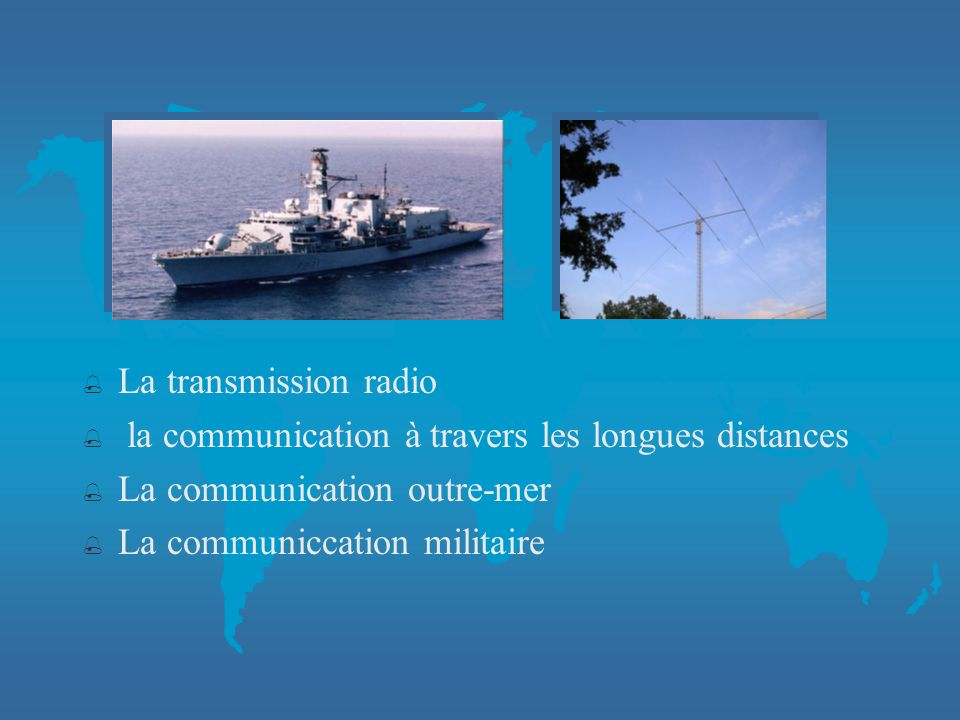 La transmission radio la communication à travers les longues distances. La communication outre-mer.