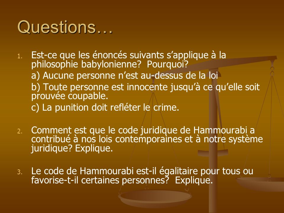 Questions… Est-ce que les énoncés suivants s'applique à la philosophie babylonienne Pourquoi a) Aucune personne n'est au-dessus de la loi.