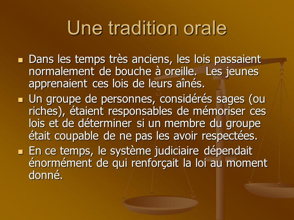 Une tradition orale Dans les temps très anciens, les lois passaient normalement de bouche à oreille. Les jeunes apprenaient ces lois de leurs aînés.