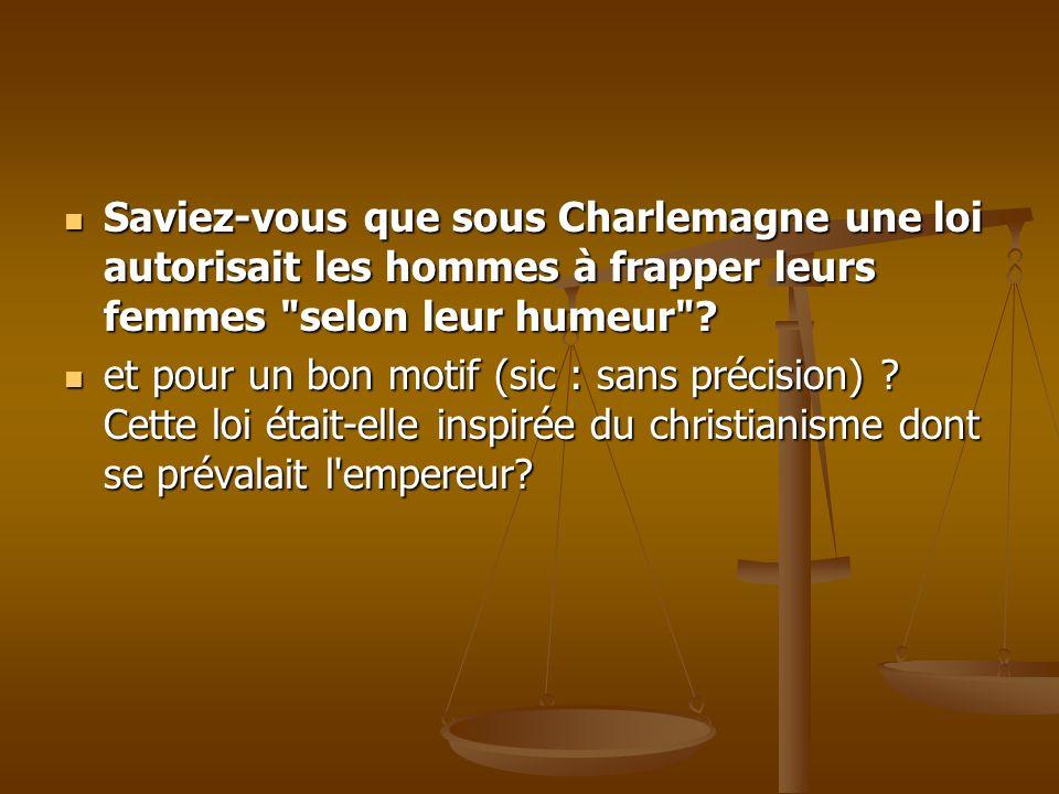 Saviez-vous que sous Charlemagne une loi autorisait les hommes à frapper leurs femmes selon leur humeur