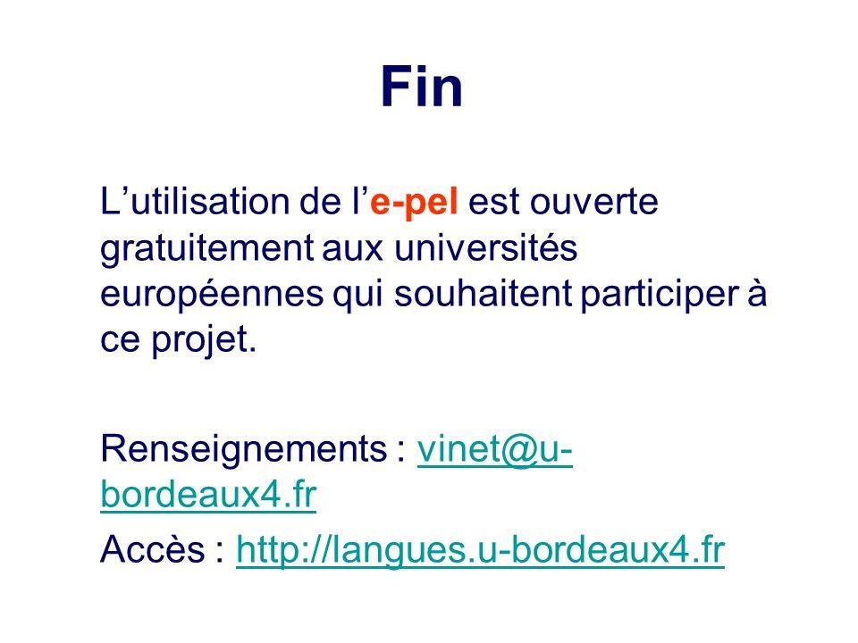 Fin L'utilisation de l'e-pel est ouverte gratuitement aux universités européennes qui souhaitent participer à ce projet.