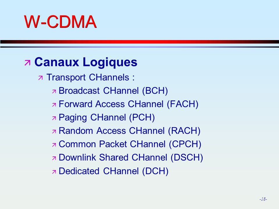 W-CDMA Canaux Logiques Transport CHannels : Broadcast CHannel (BCH)