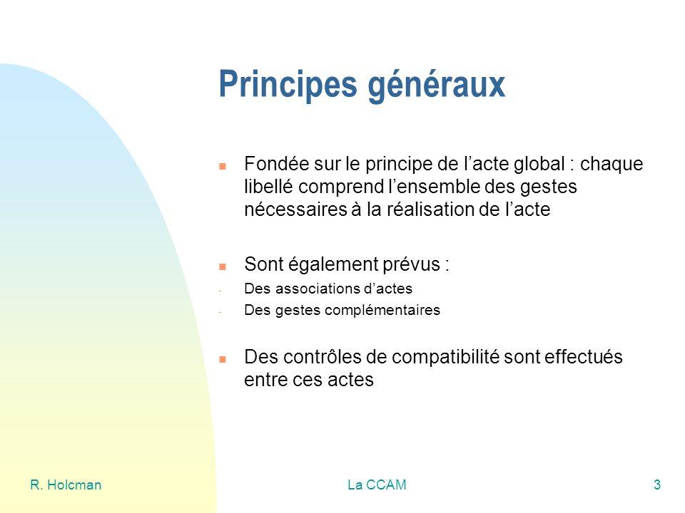 Principes généraux Fondée sur le principe de l'acte global : chaque libellé comprend l'ensemble des gestes nécessaires à la réalisation de l'acte.