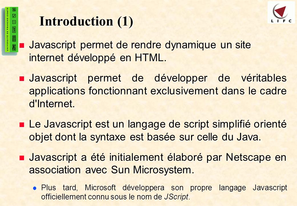 Introduction (1) Javascript permet de rendre dynamique un site internet développé en HTML.