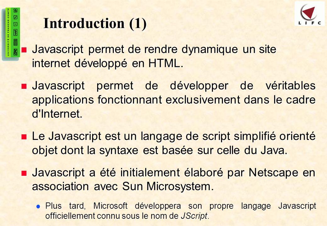 Introduction (1) Javascript permet de rendre dynamique un site internet développé en HTML.