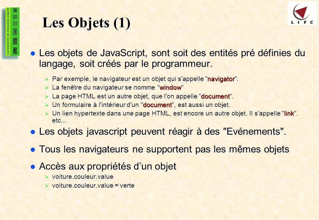 Les Objets (1) Les objets de JavaScript, sont soit des entités pré définies du langage, soit créés par le programmeur.