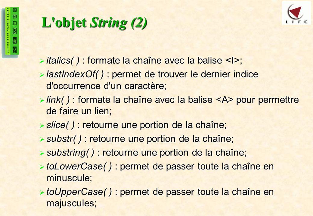 L objet String (2) italics( ) : formate la chaîne avec la balise <I>;