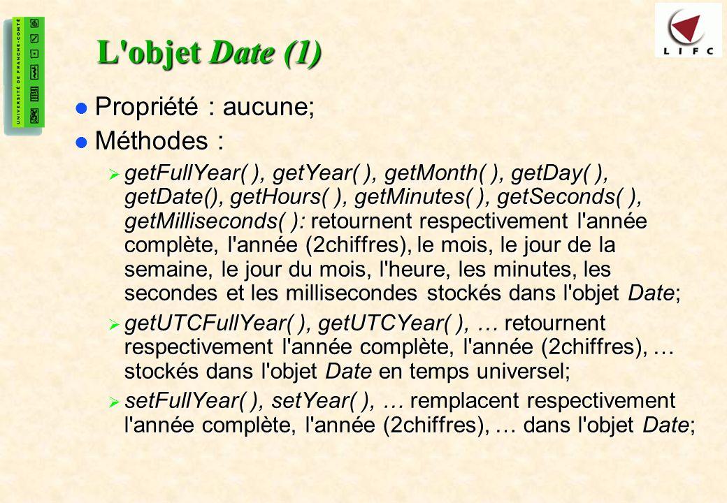 L objet Date (1) Propriété : aucune; Méthodes :