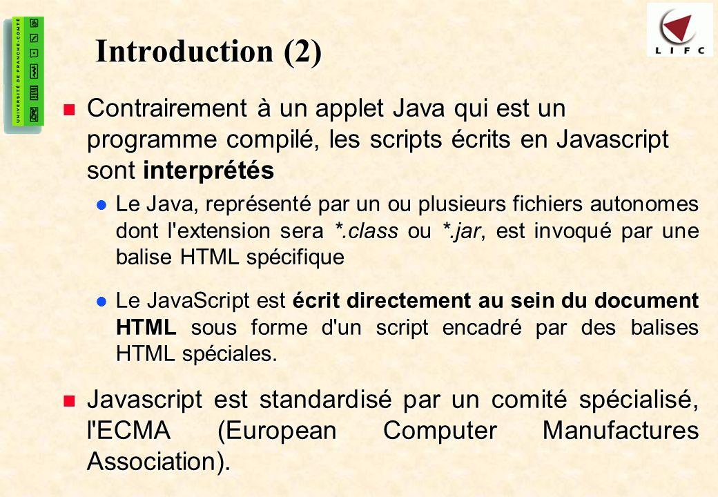 Introduction (2) Contrairement à un applet Java qui est un programme compilé, les scripts écrits en Javascript sont interprétés.