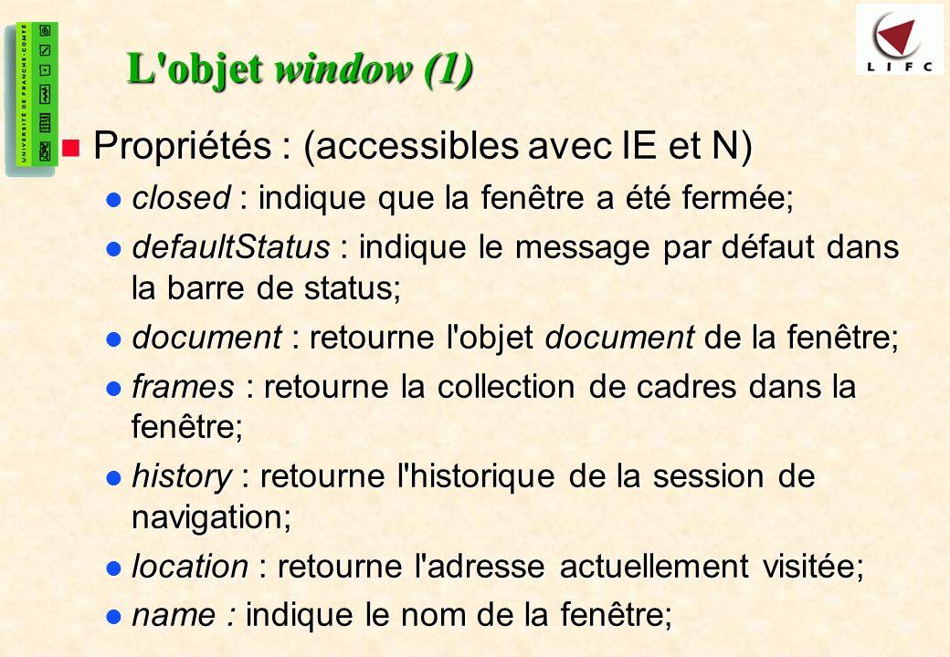 L objet window (1) Propriétés : (accessibles avec IE et N)