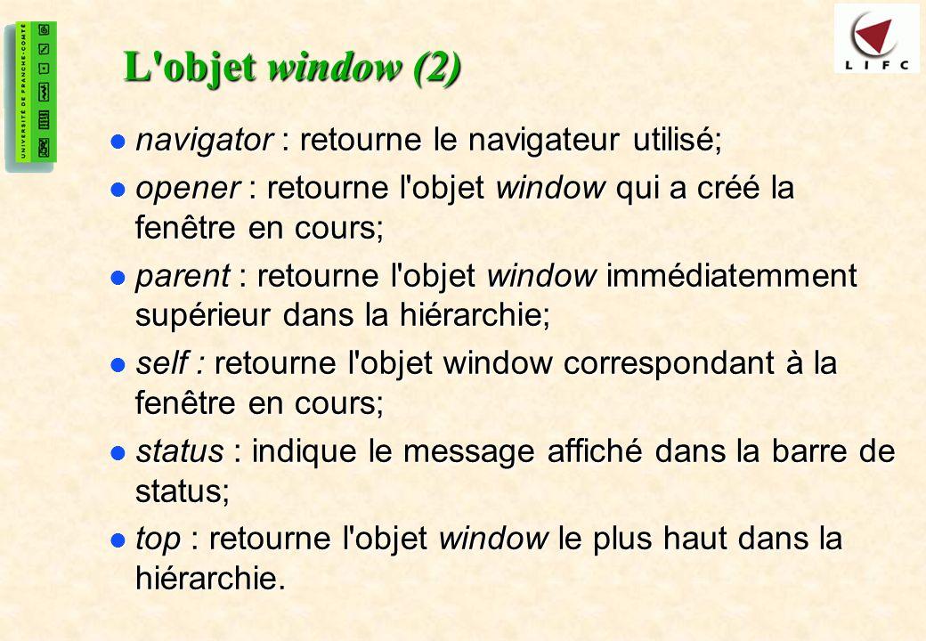 L objet window (2) navigator : retourne le navigateur utilisé;