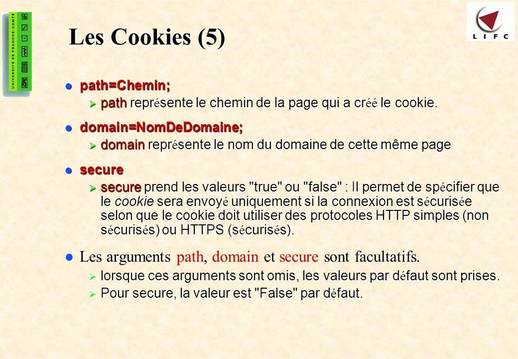 Les Cookies (5) Les arguments path, domain et secure sont facultatifs.