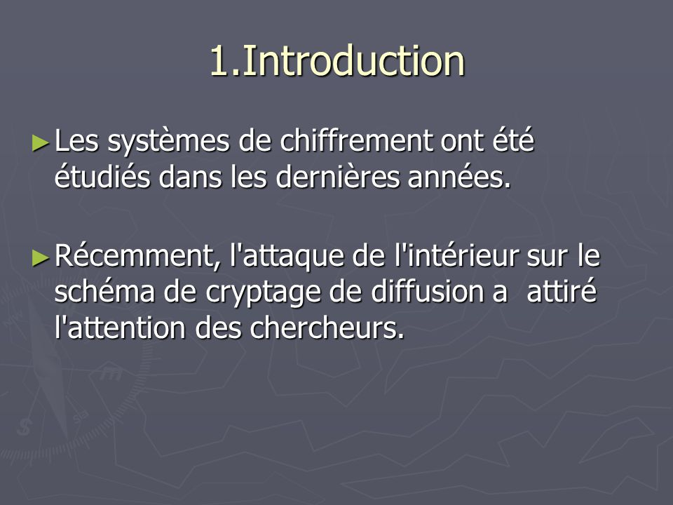 1.Introduction Les systèmes de chiffrement ont été étudiés dans les dernières années.