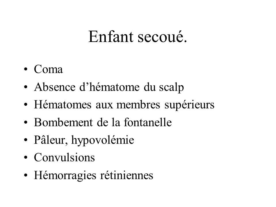 Enfant secoué. Coma Absence d'hématome du scalp