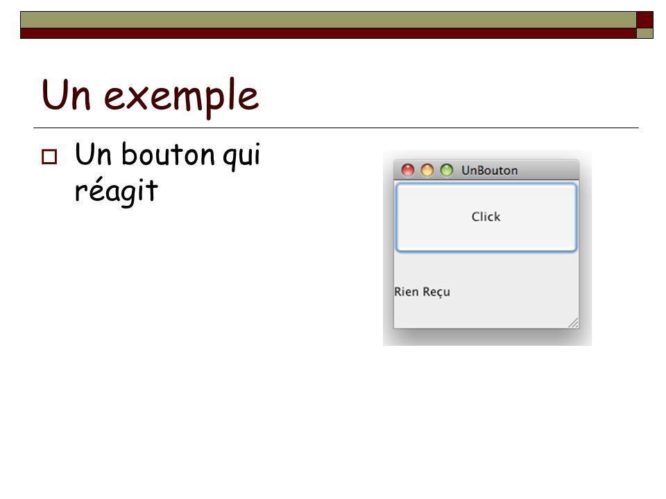 Un exemple Un bouton qui réagit