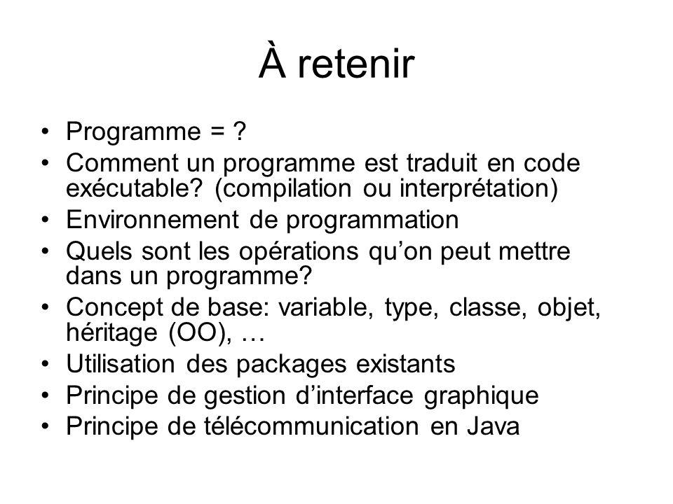 À retenir Programme = Comment un programme est traduit en code exécutable (compilation ou interprétation)