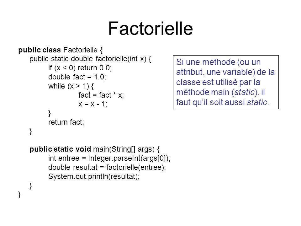 Factorielle public class Factorielle { public static double factorielle(int x) { if (x < 0) return 0.0;