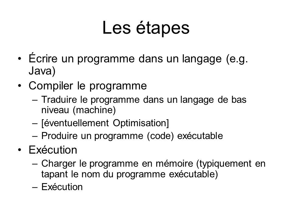 Les étapes Écrire un programme dans un langage (e.g. Java)