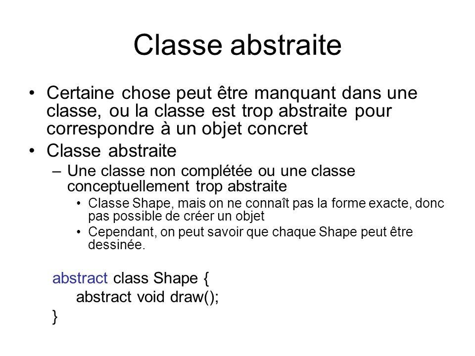 Classe abstraite Certaine chose peut être manquant dans une classe, ou la classe est trop abstraite pour correspondre à un objet concret.