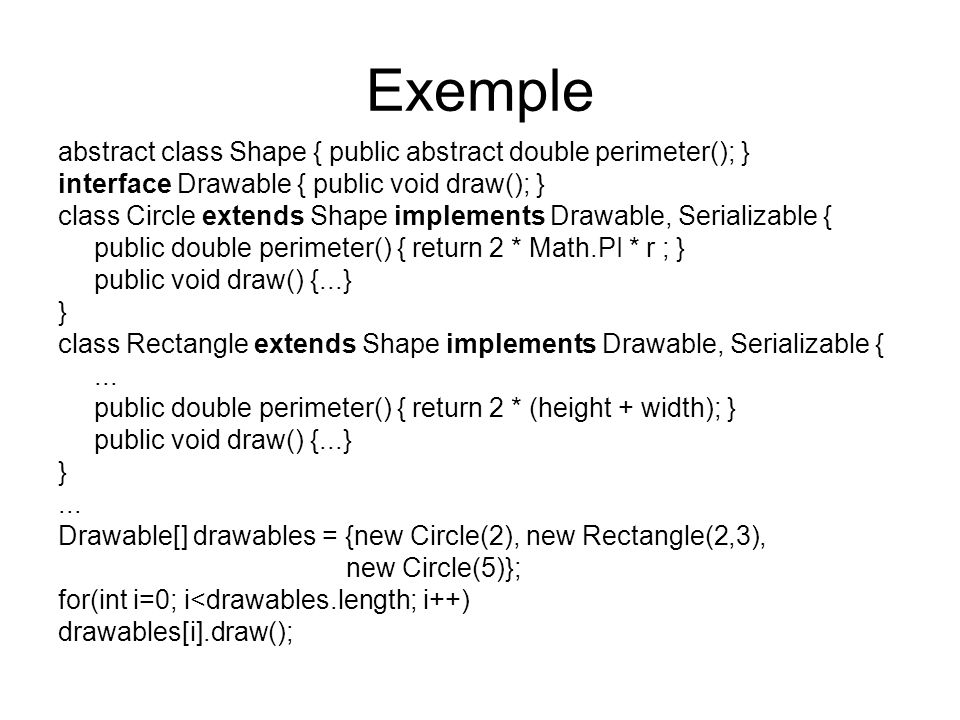 Exemple abstract class Shape { public abstract double perimeter(); }