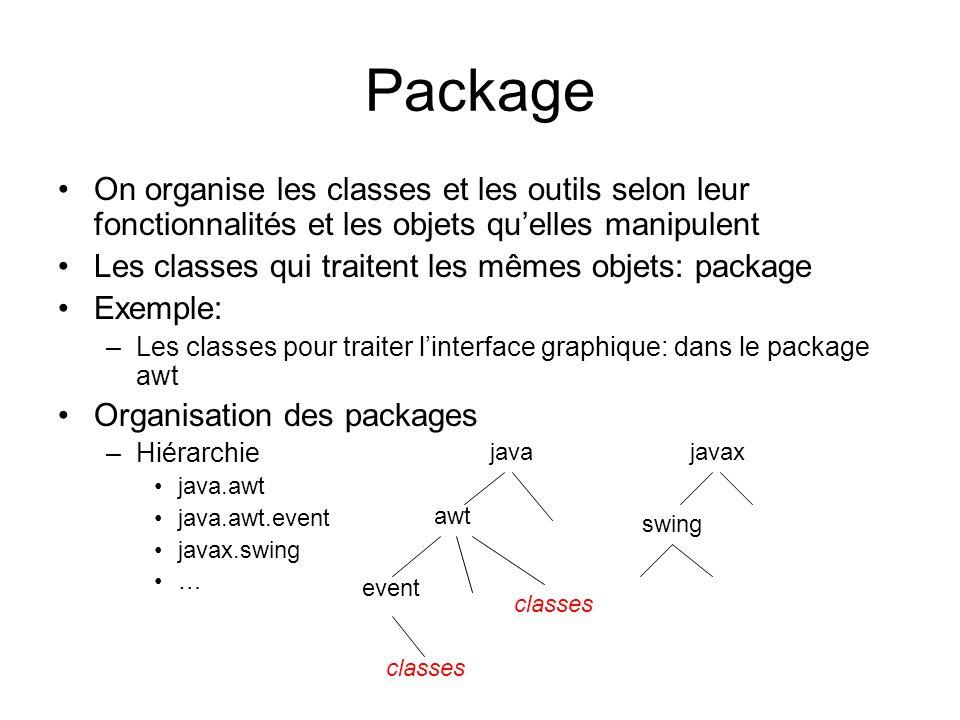 Package On organise les classes et les outils selon leur fonctionnalités et les objets qu'elles manipulent.