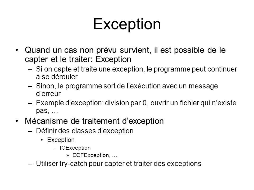 Exception Quand un cas non prévu survient, il est possible de le capter et le traiter: Exception.