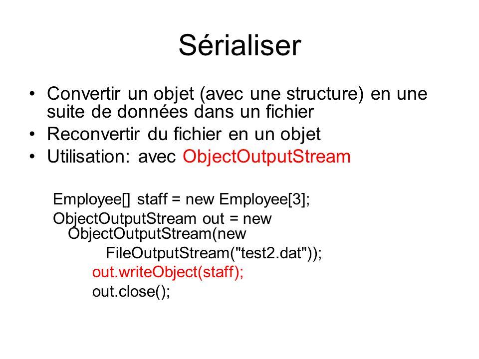 Sérialiser Convertir un objet (avec une structure) en une suite de données dans un fichier. Reconvertir du fichier en un objet.
