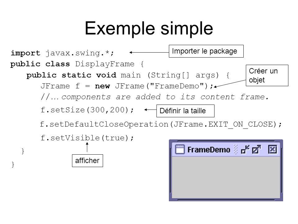 Exemple simple f.setDefaultCloseOperation(JFrame.EXIT_ON_CLOSE);